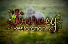Journey of Restoration Episode 1